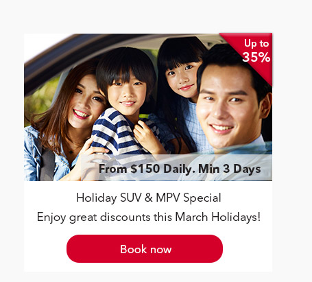 From $150 Daily. Min 3 Days. Holiday SUV & MPV Special. Enjoy great discounts this March Holidays! Book now