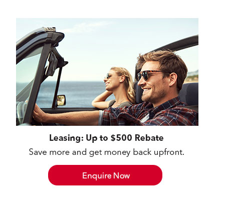 Great Leasing Deal. Up to $500 rebate. Limited Time Only. Enquire Now.